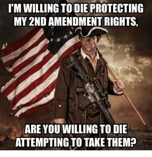 2nd Amendment: I'M WILLING TODIE PROTECTING  MY 2ND AMENDMENT RIGHTS  ARE YOU WILLING TO DIE  ATTEMPTING TO TAKE THEM?