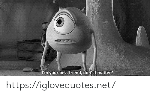 Your Best: I'm your best friend, don't I matter? https://iglovequotes.net/