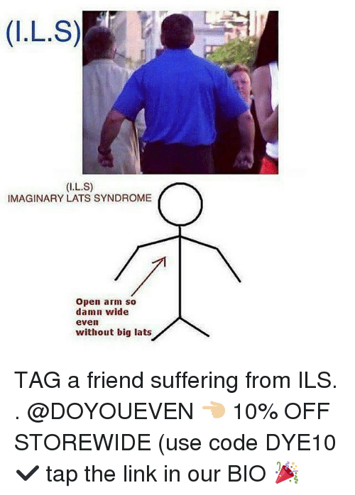 Gym, Link, and Suffering: IMAGINARY LATS SYNDROME  Open arm so  damn wide  even  without big lats TAG a friend suffering from ILS. . @DOYOUEVEN 👈🏼 10% OFF STOREWIDE (use code DYE10 ✔️ tap the link in our BIO 🎉