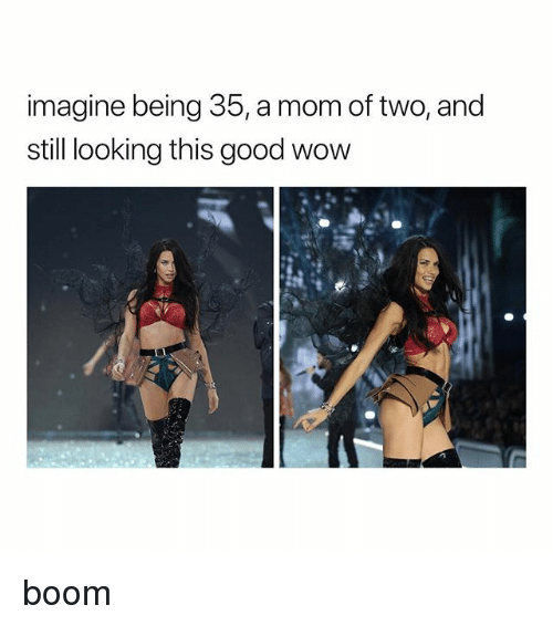 Wow, Good, and Girl Memes: imagine being 35, a mom of two, and  still looking this good wow boom