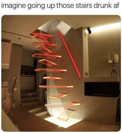 Af, Drunk, and Imagine: imagine going up those stairs drunk af