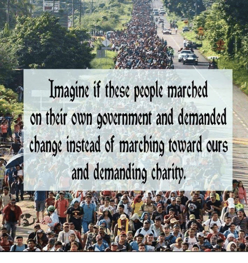 Marching: Imagine if these people marched  on thir on gouernment and demanded  change instead of marching toward urs  and demanding charity