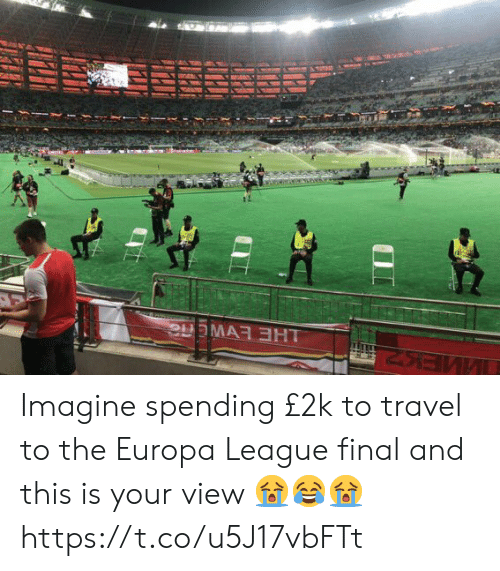 Soccer, Travel, and League: Imagine spending £2k to travel to the Europa League final and this is your view 😭😂😭 https://t.co/u5J17vbFTt