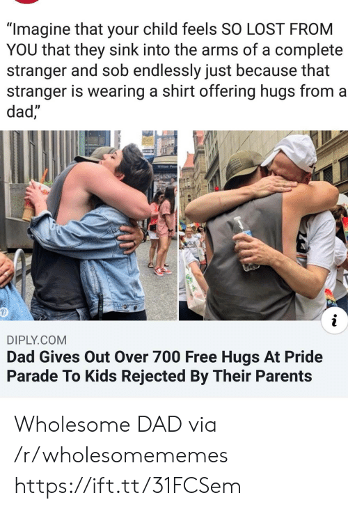 """Dad, Parents, and Lost: """"Imagine that your child feels SO LOST FROM  YOU that they sink into the arms of a complete  stranger and sob endlessly just because that  stranger is wearing a shirt offering hugs from a  dad,""""  Willam Pe  RIDE  AN  DIPLY.COM  Dad Gives Out Over 700 Free Hugs At Pride  Parade To Kids Rejected By Their Parents Wholesome DAD via /r/wholesomememes https://ift.tt/31FCSem"""