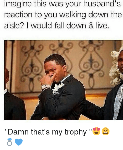"""Fall, Memes, and Live: imagine this was your husband's  reaction to you walking down the  aisle? I would fall down & live. """"Damn that's my trophy """"😍😩💍💙"""