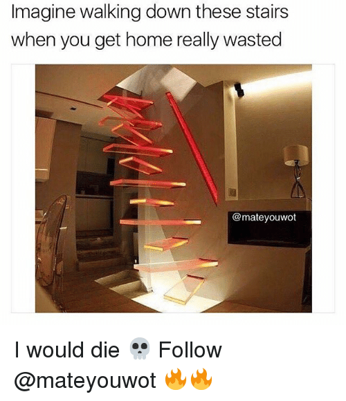 Memes, Home, and 🤖: Imagine walking down these stairs  when you get home really wasted  @mateyouwot I would die 💀 Follow @mateyouwot 🔥🔥