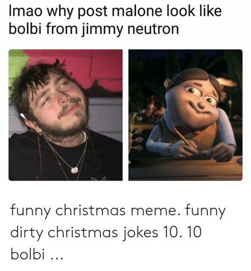 Christmas, Funny, and Meme: Imao why post malone look like  bolbi from jimmy neutron funny christmas meme. funny dirty christmas jokes 10. 10 bolbi ...