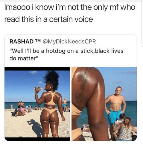 """on a stick: Imaooo i know i'm not the only mf who  read this in a certain voice  RASHAD TM @MyDickNeedsCPR  """"Well l'll be a hotdog on a stick,black lives  do matter"""""""