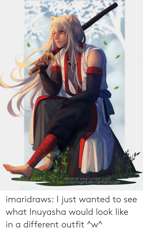 Target, Tumblr, and Blog: imaridraws.tumblr.com  COsmogirll.deviantart.com imaridraws:  I just wanted to see what Inuyasha would look like in a different outfit ^w^