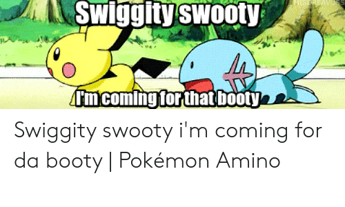 25 Best Memes About Swiggity Swooty I M Coming For That Booty Swiggity Swooty I M Coming For That Booty Memes Submitted 3 years ago by xxbghytxx. swiggity swooty i m coming for that
