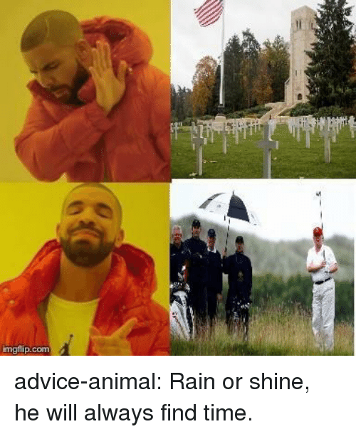 Advice, Tumblr, and Animal: imgflip.com advice-animal:  Rain or shine, he will always find time.