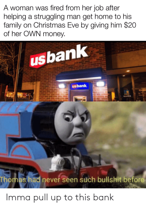 pull up: Imma pull up to this bank