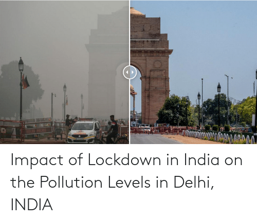 Impact Of: Impact of Lockdown in India on the Pollution Levels in Delhi, INDIA