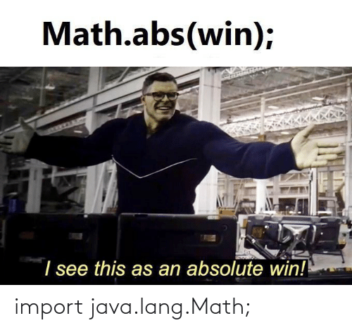 Math: import java.lang.Math;