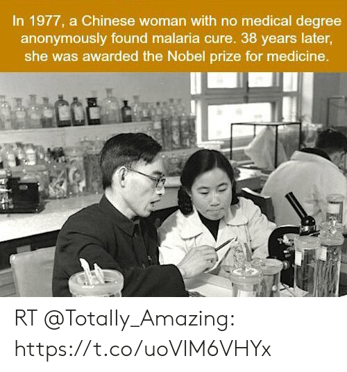 Memes, Nobel Prize, and Chinese: In 1977, a Chinese woman with no medical degree  anonymously found malaria cure. 38 years later,  she was awarded the Nobel prize for medicine. RT @TotaIIy_Amazing: https://t.co/uoVIM6VHYx
