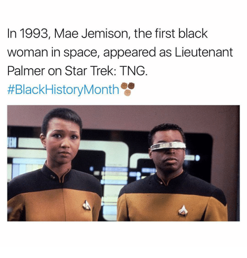 Memes, Star Trek, and 🤖: In 1993, Mae Jemison, the first black  woman in space, appeared as Lieutenant  Palmer on Star Trek: TNG  HEBlackHistoryMonth