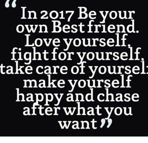 In 2017 be your own best friend love yourself fight for yourself memes and fighting in 2017 be your own best friend love solutioingenieria Gallery