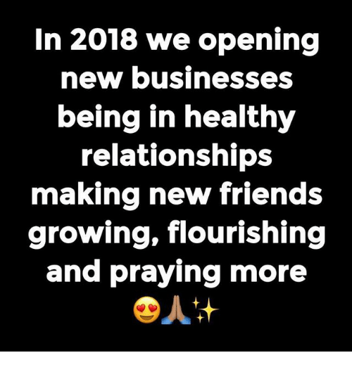 Friends, Memes, and Relationships: In 2018 we opening  new businesses  being in healthy  relationships  making new friends  growing, flourishing  and praying more  四人
