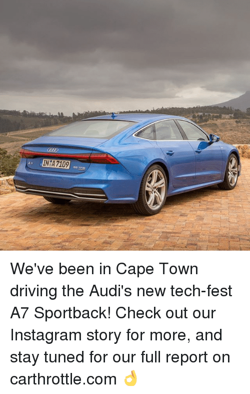 Driving, Instagram, and Memes: IN A 7109 We've been in Cape Town driving the Audi's new tech-fest A7 Sportback! Check out our Instagram story for more, and stay tuned for our full report on carthrottle.com 👌