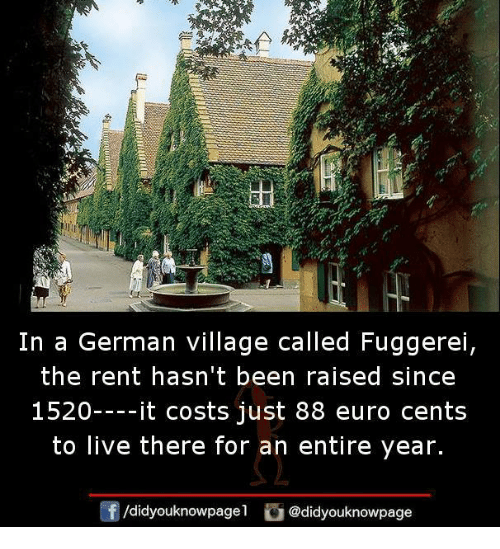 Memes, Euro, and Live: In a German village called Fuggerei  the rent hasn't been raised since  1520----it costs just 88 euro cents  to live there for an entire year.  /d.dyouknowpagel。@didyouknowpage