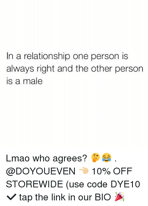 Gym, Lmao, and Link: In a relationship one person is  always right and the other person  is a male Lmao who agrees? 🤔😂 . @DOYOUEVEN 👈🏼 10% OFF STOREWIDE (use code DYE10 ✔️ tap the link in our BIO 🎉