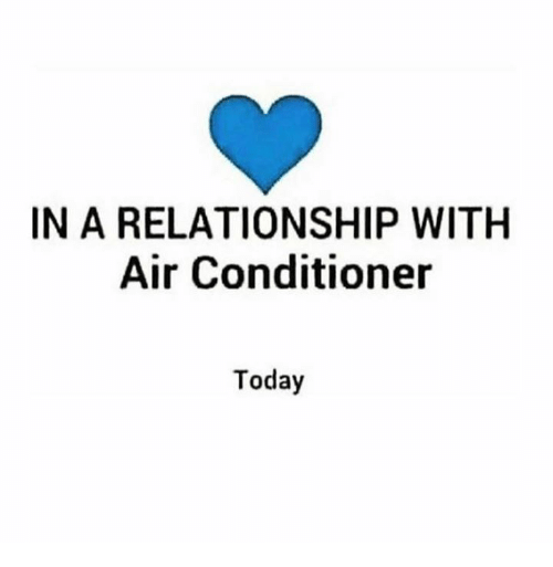 Air Conditioner, Today, and In a Relationship: IN A RELATIONSHIP WITH  Air Conditioner  Today
