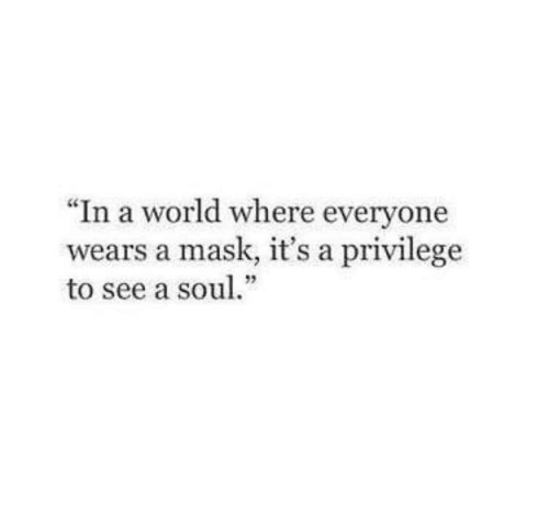 "World, Mask, and Everyone: ""In a world where everyone  wears a mask, it's a privilege  to see a sou""  92"