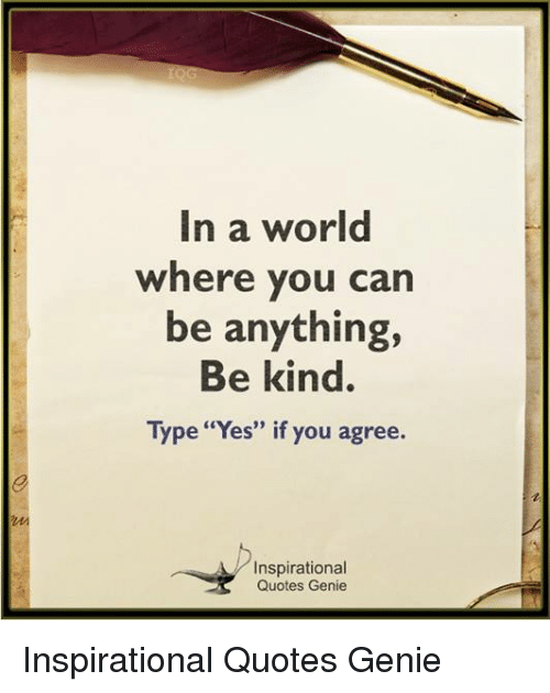 In A World Where You Can Be Anything Be Kind Type Yes If You Agree