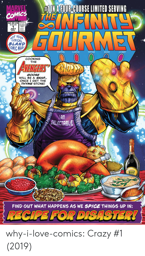 pepper:  # IN AFOUR-COURSE LIMITED SERVING  NFINT  MARVEL  COMICS  $2.50 US APROVC  $3.00 CAN  JULY  UK60p  СС  GOURMET  AUTHORITY  NOT YOUR  TYPICAL  BLAND  COMIC MAG  SALT  PEPPER  GARLIC  ΤHΥΜΕ  BASIL  CURRY  COOKING  THE  AVENIGERS  GOOSE  WILL BE A SNAP...  ONCE I GET THE  THYME STONE!  AM  BELECTRBLE  R  IBEIRO  FIND OUT WHAT HAPPENS AS WE SPICE THINGS UP IN:  RECIPE FOR DISASTER! why-i-love-comics:  Crazy #1 (2019)