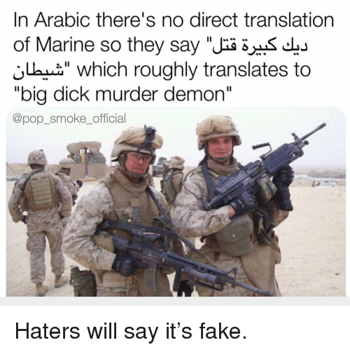 """Big Dick, Fake, and Memes: In Arabic there's no direct translation  of Marine so they say"""" dbu  j which roughly translates to  """"big dick murder demon""""  @pop_smoke_official Haters will say it's fake."""