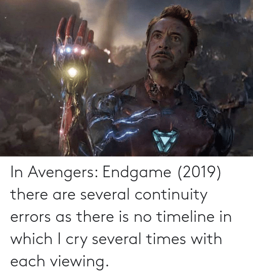 endgame: In Avengers: Endgame (2019) there are several continuity errors as there is no timeline in which I cry several times with each viewing.