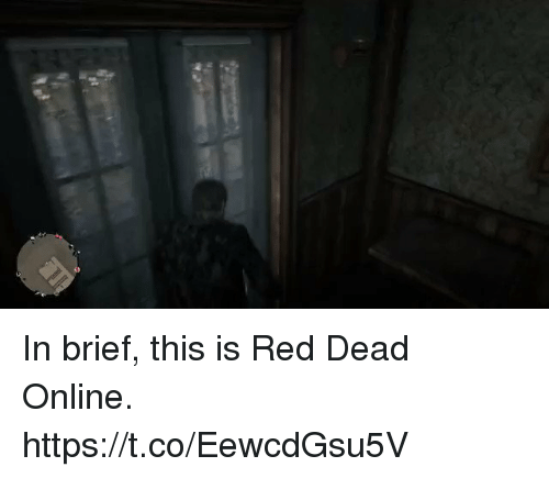 Red Dead, Red, and Online: In brief, this is Red Dead Online. https://t.co/EewcdGsu5V