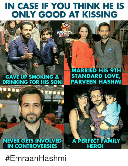 Drinking, Family, and Love: IN CASE IF YOU THINK HE IS  ONLY GOOD AT KISSING  LAUGHING  MARRIED HIS 9TH  GAVE UP SMOKING&S ,  DRINKING FOR HIS SON PARVEEN HASHMI  STANDARD LOVE  NEVER GETS INVOLVED  IN CONTROVERSIES  A PERFECT FAMILY  HERO! #EmraanHashmi