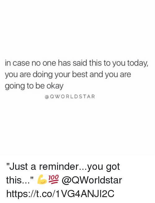 """Memes, Best, and Okay: in case no one has said this to you today,  you are doing your best and you are  going to be okay  QWORLD STAR """"Just a reminder...you got this..."""" 💪💯 @QWorldstar https://t.co/1VG4ANJI2C"""