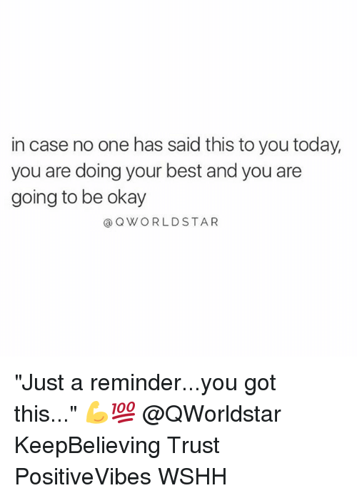 """Memes, Wshh, and Best: in case no one has said this to you today,  you are doing your best and you are  going to be okay  QWORLD STAR """"Just a reminder...you got this..."""" 💪💯 @QWorldstar KeepBelieving Trust PositiveVibes WSHH"""