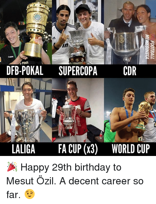 fa cup: in  Cepa  DFB-POKAL SUPERCOPACDR  es  LALIGA  FA CUP (x3)  WORLD CUP 🎉 Happy 29th birthday to Mesut Özil. A decent career so far. 😉