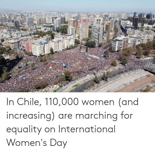 Marching: In Chile, 110,000 women (and increasing) are marching for equality on International Women's Day
