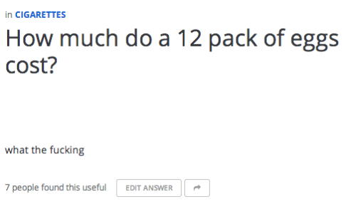 eggs: in CIGARETTES  How much do a 12 pack of eggs  cost?  what the fucking  7 people found this useful  EDIT ANSWER