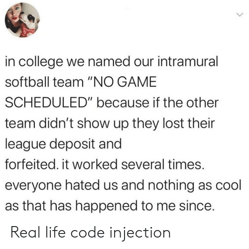 """it worked: in college we named our intramural  softball team """"NO GAME  SCHEDULED"""" because if the other  team didn't show up they lost their  league deposit and  forfeited. it worked several times.  everyone hated us and nothing as cool  as that has happened to me since. Real life code injection"""