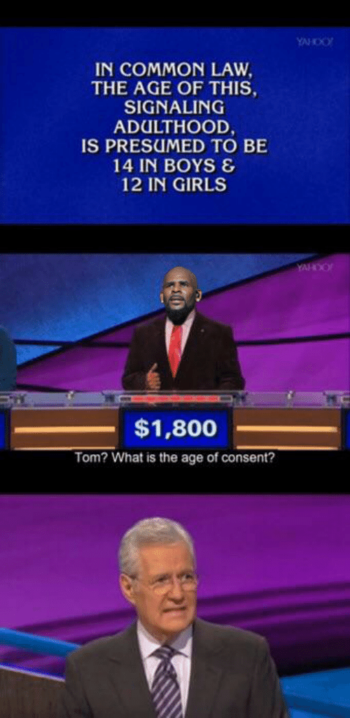 Girls, Common, and What Is: IN COMMON LAW  THE AGE OF THIS  SIGNALING  ADULTHOOD  IS PRESUMED TO BE  14 IN BOYS &  12 IN GIRLS  $1,800  Tom? What is the age of consent?