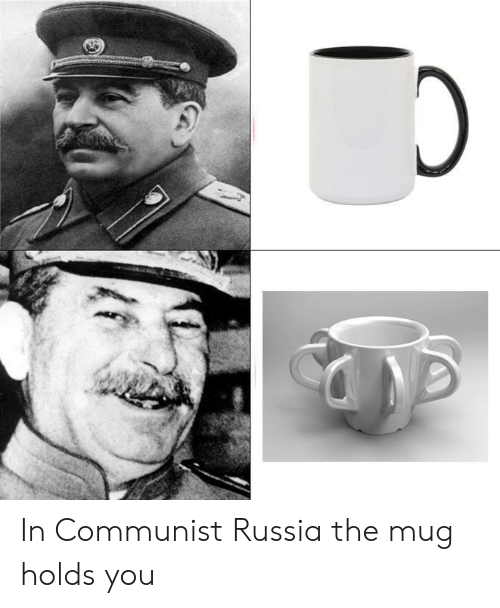 Russia, Dank Memes, and Communist: In Communist Russia the mug holds you