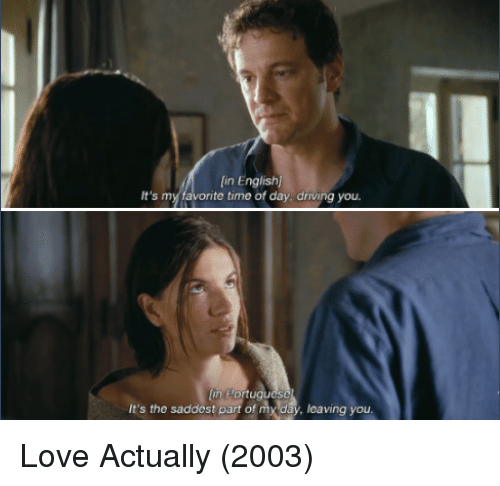 Driving, Love, and Memes: [in English)  It's my favorite time of day. driving you  lin Port  It's the saddest part of my day, leaving you Love Actually (2003)