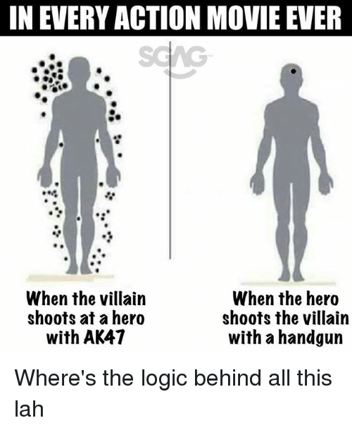 Logic, Memes, and Movie: IN EVERY ACTION MOVIE EVER  When the villain  shoots at a hero  with AK47  When the hero  shoots the villain  with a handgun Where's the logic behind all this lah