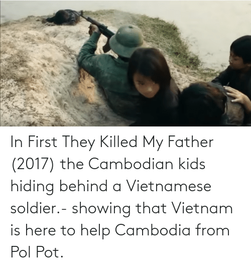 Pol Pot: In First They Killed My Father (2017) the Cambodian kids hiding behind a Vietnamese soldier.- showing that Vietnam is here to help Cambodia from Pol Pot.