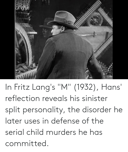 """Serial: In Fritz Lang's """"M"""" (1932), Hans' reflection reveals his sinister split personality, the disorder he later uses in defense of the serial child murders he has committed."""