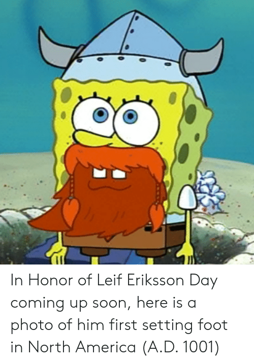 America, Soon..., and Foot: In Honor of Leif Eriksson Day coming up soon, here is a photo of him first setting foot in North America (A.D. 1001)