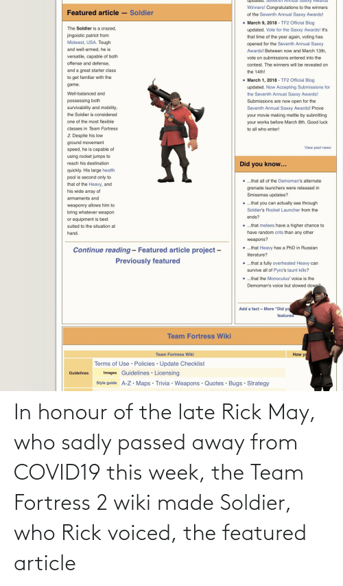 sadly: In honour of the late Rick May, who sadly passed away from COVID19 this week, the Team Fortress 2 wiki made Soldier, who Rick voiced, the featured article