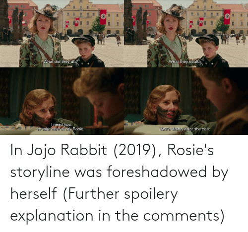 Herself: In Jojo Rabbit (2019), Rosie's storyline was foreshadowed by herself (Further spoilery explanation in the comments)