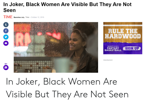 Basketball, Joker, and Sports: In Joker, Black Women Are Visible But They Are Not  Seen  IME Beandrea July, Time  October 12, 2019  RULE THE  HARDWOOD  f  RD  YAHOO! SPORTS  FANTASY  BASKETBALL  SIGN UP  Advertisement  391  TD In Joker, Black Women Are Visible But They Are Not Seen