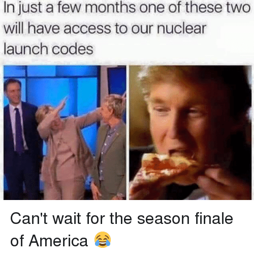 nuclear-launch-codes: In just a few months one of these two  will have access to our nuclear  launch codes Can't wait for the season finale of America 😂